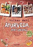 Ayurveda geht überall: In 85 Rezepten durch die Heimat