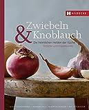 Zwiebeln & Knoblauch: Die heimlichen Helden der Küche. Rezepte und Warenkunde.