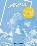 Arosa: Arosa in 100 Geschichten