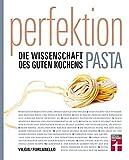 Perfektion Pasta: Fachwissen zur Herstellung und Zubereitung - Nudelsorten, Soßen, Aromen - Wissenschaftlich belegt - 80 Rezepte - Einfache Zubereitung: Die Wissenschaft des guten Kochens